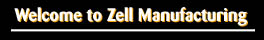 Welcome to Zell Manufacturing